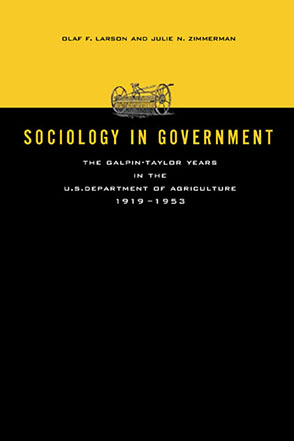 Cover image for Sociology in Government: The Galpin-Taylor Years in the U.S. Department of Agriculture, 1919–1953 By Olaf F. Larson, and  Julie N. Zimmerman, and Assisted by Edward O. Moe