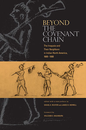 Cover image for Beyond the Covenant Chain: The Iroquois and Their Neighbors in Indian North America, 1600–1800 Edited by Daniel K. Richter and James H. Merrell