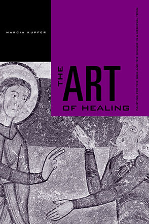 Cover image for The Art of Healing: Painting for the Sick and the Sinner in a Medieval Town By Marcia Kupfer