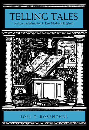 Cover image for Telling Tales: Sources and Narration in Late Medieval England By Joel T. Rosenthal