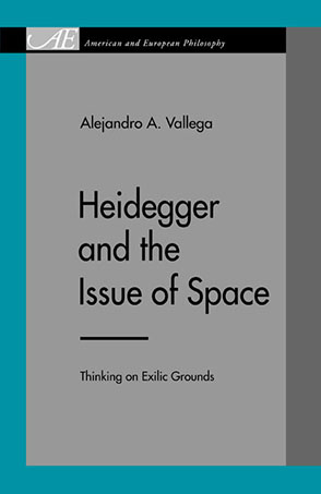 Cover image for Heidegger and the Issue of Space: Thinking on Exilic Grounds By Alejandro A. Vallega
