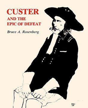 Cover image for Custer and the Epic of Defeat By Bruce  A. Rosenberg