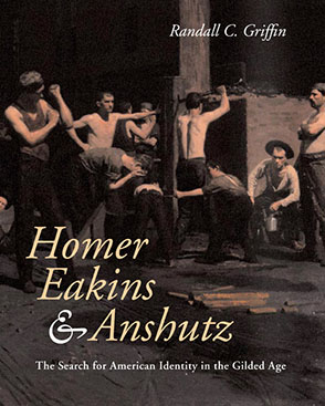 Cover image for Homer, Eakins, and Anshutz: The Search for American Identity in the Gilded Age By Randall C. Griffin