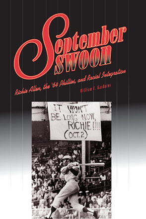 Cover image for September Swoon: Richie Allen, the '64 Phillies, and Racial Integration By William C. Kashatus