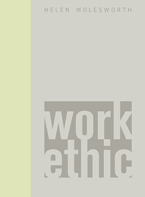 Cover image for Work Ethic By Helen Molesworth