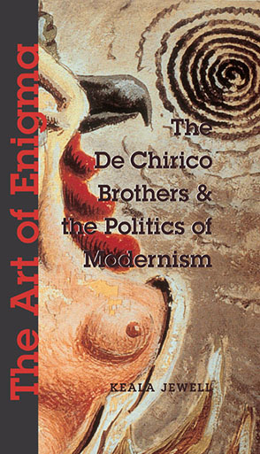 Cover image for The Art of Enigma: The de Chirico Brothers and the Politics of Modernism By Keala Jewell