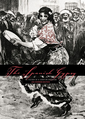 Cover image for The Spanish Gypsy: The History of a European Obsession By Lou Charnon-Deutsch