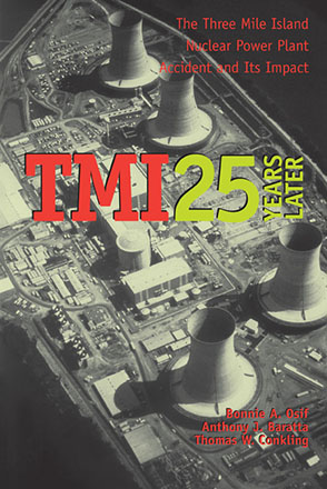 Cover image for TMI 25 Years Later: The Three Mile Island Nuclear Power Plant Accident and Its Impact By Bonnie A. Osif, Anthony J. Baratta, and Thomas W. Conkling