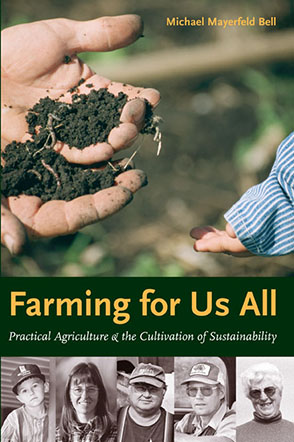Cover image for Farming for Us All: Practical Agriculture and the Cultivation of Sustainability By Michael Mayerfeld Bell