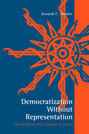 Cover image for Democratization Without Representation: The Politics of Small Industry in Mexico By Kenneth C. Shadlen