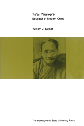Cover image for Ts'ai Yuan-p'ei: Educator of Modern China By William J. Duiker