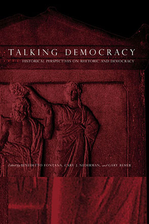 Cover image for Talking Democracy: Historical Perspectives on Rhetoric and Democracy Edited by Benedetto Fontana, Cary J. Nederman, and Gary Remer