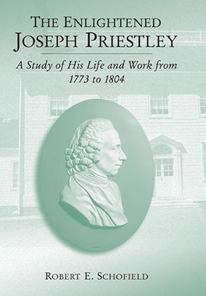 Cover image for The Enlightened Joseph Priestley: A Study of His Life and Work from 1773 to 1804 By Robert  E. Schofield