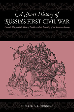 Cover image for A Short History of Russia's First Civil War: The Time of Troubles and the Founding of the Romanov Dynasty By Chester S. L. Dunning