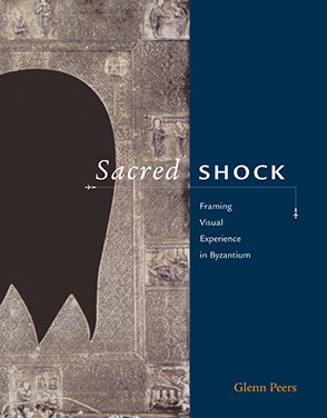 Cover image for Sacred Shock: Framing Visual Experience in Byzantium By Glenn Peers