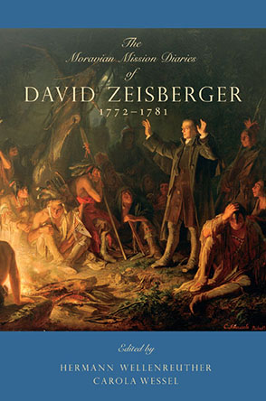 Cover image for The Moravian Mission Diaries of David Zeisberger: 1772–1781 Edited by Hermann Wellenreuther, Carola Wessel, and Translated by Julie T. Weber