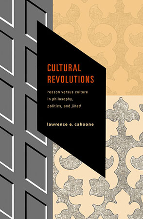 Cover image for Cultural Revolutions: Reason Versus Culture in Philosophy, Politics, and Jihad By Lawrence E. Cahoone