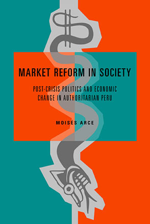 Cover image for Market Reform in Society: Post-Crisis Politics and Economic Change in Authoritarian Peru By Moisés Arce