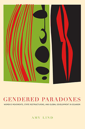 Cover image for Gendered Paradoxes: Women's Movements, State Restructuring, and Global Development in Ecuador By Amy Lind