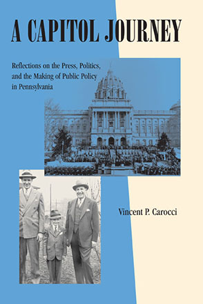 Cover image for A Capitol Journey: Reflections on the Press, Politics, and the Making of Public Policy in Pennsylvania By Vincent  P. Carocci