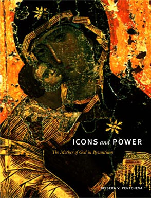 Cover image for Icons and Power: The Mother of God in Byzantium By Bissera V. Pentcheva