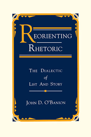 Cover image for Reorienting Rhetoric: The Dialectic of List and Story By John D. O'Banion