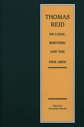 Cover image for Thomas Reid on Logic, Rhetoric and the Fine Arts: Papers on the Culture of the Mind Edited by Alexander Broadie