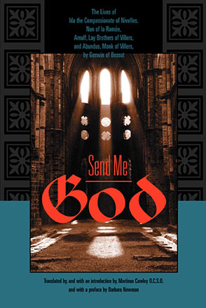 Cover image for Send Me God: The Lives of Ida the Compassionate of Nivelles, Nun of la Ramée, Arnulf, Lay Brother of Villers, and Abundus, Monk of Villers, by Goswin of Bossut Translated by Martinus Cawley and Preface by Barbara Newman