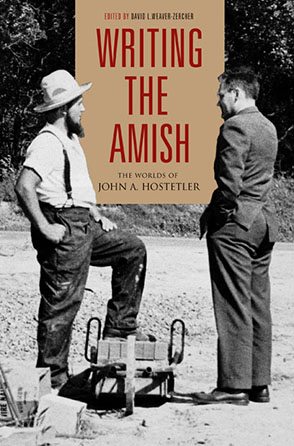 Cover image for Writing the Amish: The Worlds of John A. Hostetler Edited by David L. Weaver-Zercher