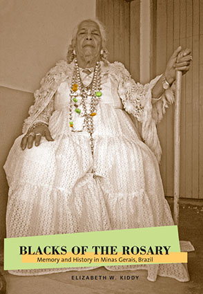 Cover image for Blacks of the Rosary: Memory and History in Minas Gerais, Brazil By Elizabeth W. Kiddy