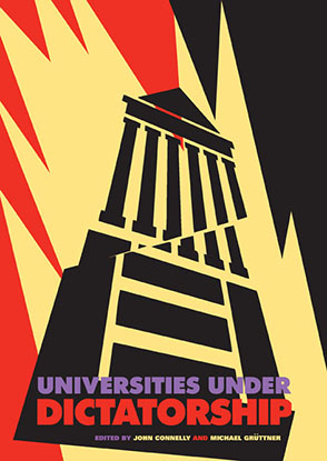 Cover image for Universities Under Dictatorship Edited by John Connelly and Michael Grüttner
