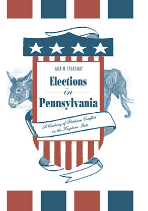 Cover image for Elections in Pennsylvania: A Century of Partisan Conflict in the Keystone State By Jack M. Treadway