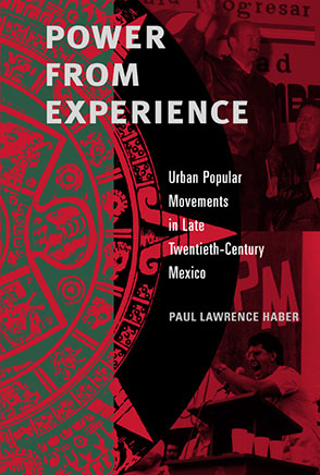 Cover image for Power from Experience: Urban Popular Movements in Late Twentieth-Century Mexico By Paul Lawrence Haber