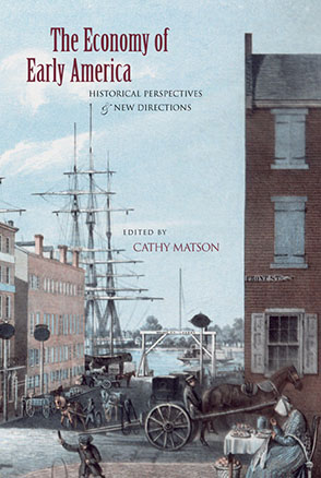 Cover image for The Economy of Early America: Historical Perspectives and New Directions Edited by Cathy Matson