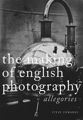 Cover image for The Making of English Photography: Allegories By Steve Edwards