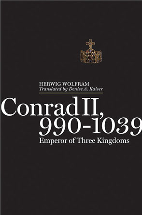 Cover image for Conrad II, 990–1039: Emperor of Three Kingdoms By Herwig Wolfram and Translated by Denise A. Kaiser