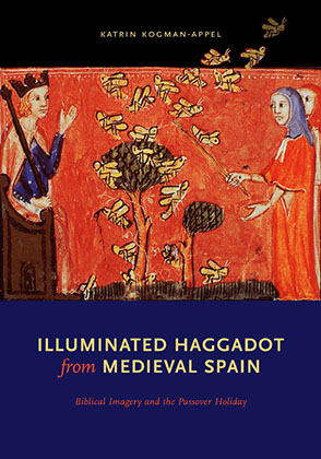 Cover image for Illuminated Haggadot from Medieval Spain: Biblical Imagery and the Passover Holiday By Katrin Kogman-Appel