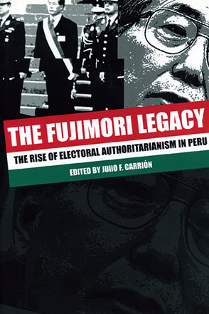 Cover image for The Fujimori Legacy: The Rise of Electoral Authoritarianism in Peru Edited by Julio F. Carrión