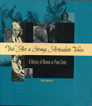 Cover image for We Are a Strong, Articulate Voice: A History of Women at Penn State By Carol Sonenklar