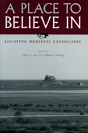 Cover image for A Place to Believe In: Locating Medieval Landscapes Edited by Clare A. Lees and Gillian R. Overing