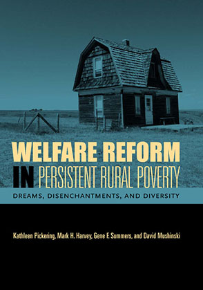 Cover image for Welfare Reform in Persistent Rural Poverty: Dreams, Disenchantments, and Diversity By Kathleen Pickering, Mark H. Harvey, Gene F. Summers, and David Mushinski