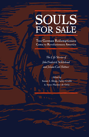 Cover image for Souls for Sale: Two German Redemptioners Come to Revolutionary America Edited by Susan E. Klepp, Farley Grubb, and Anne Pfaelzer de Ortiz