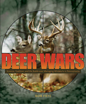 Cover image for Deer Wars: Science, Tradition, and the Battle over Managing Whitetails in Pennsylvania By Bob Frye
