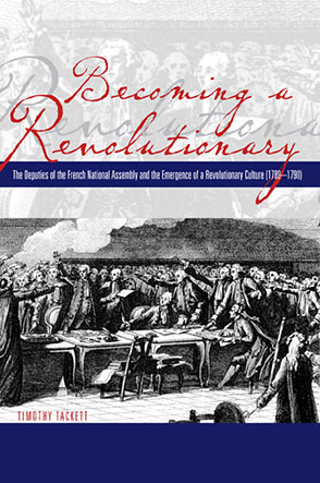Cover image for Becoming a Revolutionary: The Deputies of the French National Assembly and the Emergence of a Revolutionary Culture (1789–1790) By Timothy Tackett