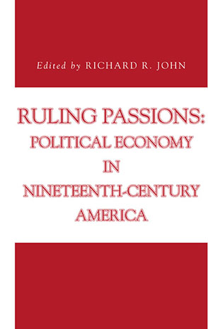 Cover image for Ruling Passions: Political Economy in Nineteenth-Century America Edited by Richard R. John