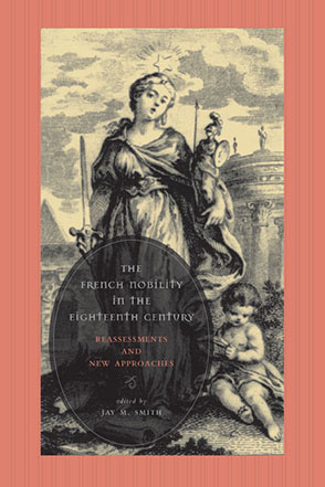 Cover image for The French Nobility in the Eighteenth Century: Reassessments and New Approaches Edited by Jay M. Smith