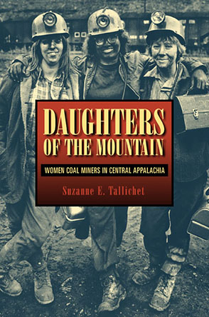 Cover image for Daughters of the Mountain: Women Coal Miners in Central Appalachia By Suzanne E. Tallichet