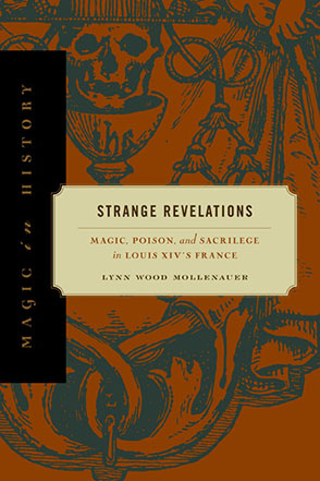 Cover image for Strange Revelations: Magic, Poison, and Sacrilege in Louis XIV's France By Lynn Wood Mollenauer