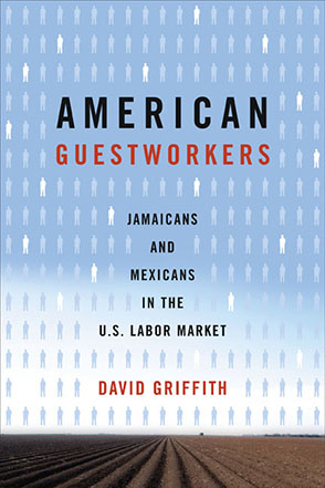 Cover image for American Guestworkers: Jamaicans and Mexicans in the U.S. Labor Market By David Griffith