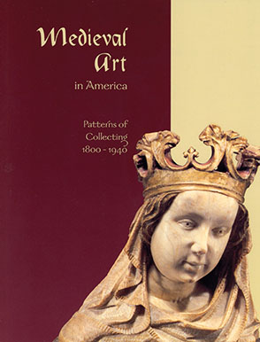 Cover image for Medieval Art in America: Patterns of Collecting, 1800–1940  By Elizabeth Bradford Smith